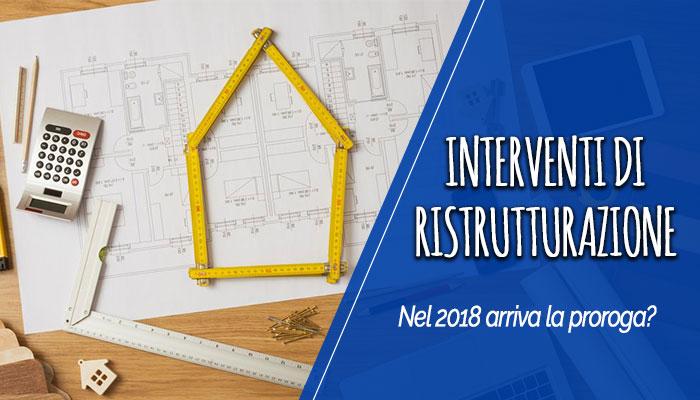 Interventi di ristrutturazione: nel 2018 arriva la proroga?